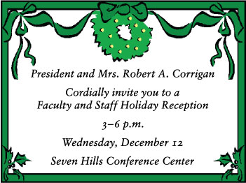 Image: President and Mrs. Corrigan cordially invite you to a holiday reception from 3 to 6 p.m. on Dec. 12 at Seven Hills Conference Center.